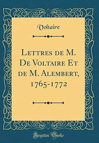 Lettres de M. de Voltaire Et de M. Alembert, 1765-1772 (Classic Reprint) par Voltaire