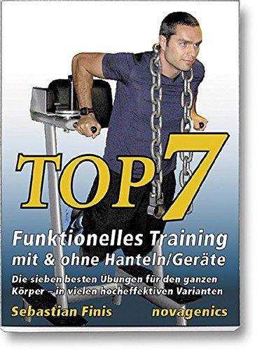 Preisvergleich Produktbild Top7 - Funktionelles Training mit & ohne Hanteln/Geräte: Die sieben besten Übungen für den ganzen Körper - in vielen hocheffektiven Varianten