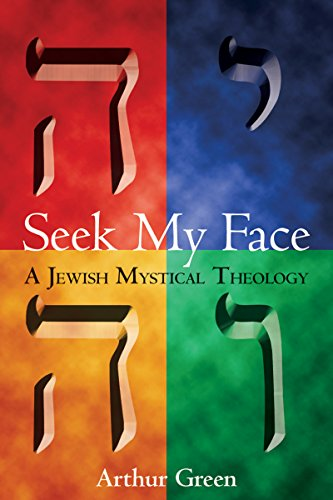 Seek My Face: A Jewish Mystical Theology: 0