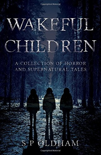 Wakeful Children: A Collection of Horror and Supernatural Tales