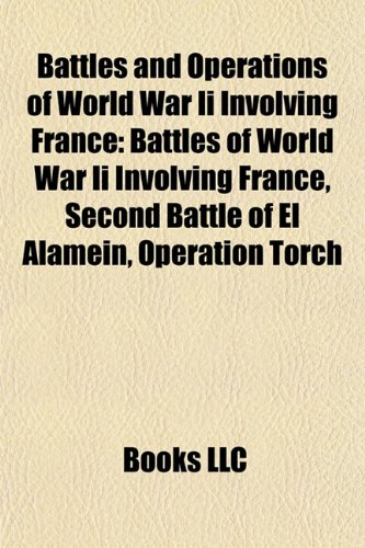 Battles and operations of World War II involving France: Operation Torch, North African Campaign, Operation Overlord, Italian Campaign