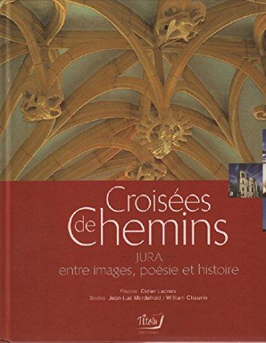 Croises de chemins : Jura, entre images, posie et histoire