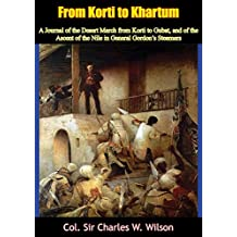 From Korti to Khartum: A Journal of the Desert March from Korti to Gubat, and of the Ascent of the Nile in General Gordon's Steamers [Ill. Ed.] (English Edition)
