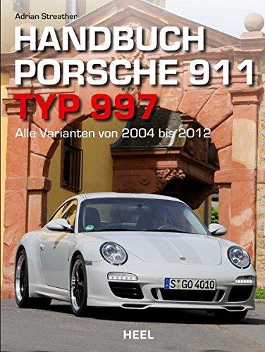 Handbuch Porsche 911 Typ 997: Alle Varianten von 2004 bis 2012