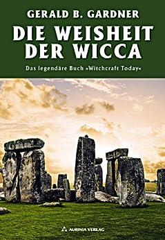 Die Weisheit der Wicca - Das legendäre Buch