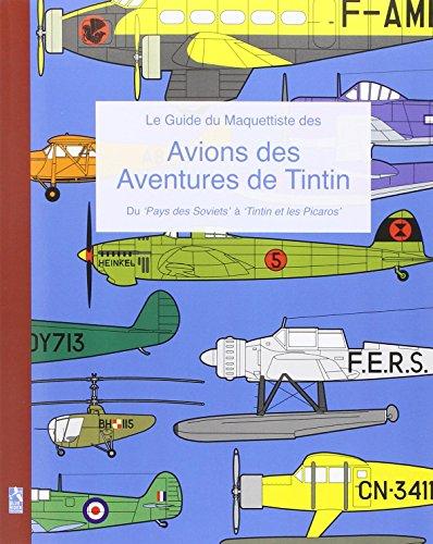 Le Guide Du Maquettiste Des Avions Des Aventures de Tintin