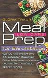 Meal Prep Low Carb: Wie Du mit unserem Wochenplan kinderleicht aus 66 Rezepten Deine Mahlzeiten...
