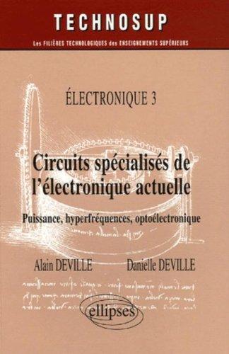 Circuits spécialisés de l'électronique actuelle : Puissance, hyperfréquences, optoélectronique