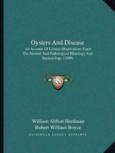 Oysters and Disease: An Account of Certain Observations Upon the Normal and Pathological Histology and Bacteriology (1899)