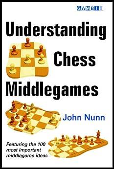 Understanding Chess Middlegames (English Edition) par [Nunn, John]