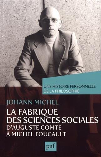 La fabrique des sciences sociales : d'Auguste Comte  Michel Foucault