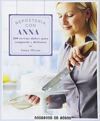 Reposteria con Anna. 200 Recetas Dulces para compartir por ANNA OLSON