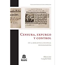 Censura, expurgo y control en la biblioteca colonial neogranadina (Spanish Edition)