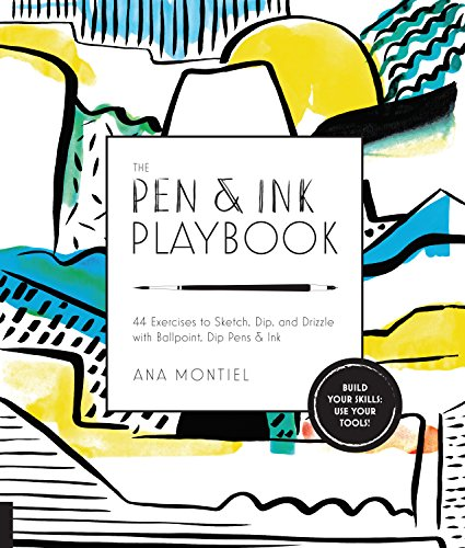 The Pen & Ink Playbook: 44 Exercises to Sketch, Dip, and Drizzle with Ballpoint, Pen & Ink (Playbook...