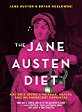 The Jane Austen Diet: Austenas Secrets to Food, Fitness, and Incandescent Happiness
