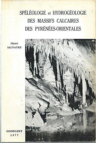 Spéléologie et hydrologie des massifs calcaires des Pyrénées-Orientales. par SALVAYRE Henri