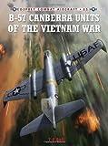 B-57 Canberra Units of the Vietnam War (Combat Aircraft) by T. E. Bell (12-Oct-2010) Paperback
