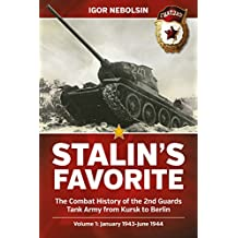 Stalin's Favorite. Volume 1: January 1943-June 1944: The Combat History of the 2nd Guards Tank Army from Kursk to Berlin