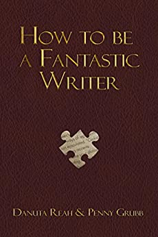 How to be a Fantastic Writer by [Reah, Danuta, Grubb, Penny]