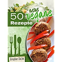 50 neue vegane Rezepte (Kreative Küche 21)