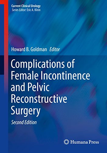 Complications Of Female Incontinence And Pelvic Reconstructive Surgery (current Clinical Urology) por Howard B. Goldman epub