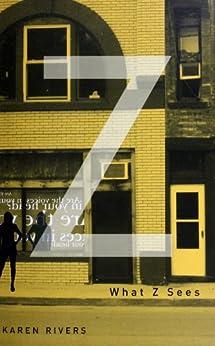 What Z Sees (XYZ Trilogy Book 3) (English Edition) di [Rivers, Karen]