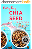 Chia Seed Recipes: The Beginner's Guide to Breakfast, Lunch, Dinner, and More (Everyday Recipes) (English Edition)