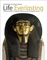 Life Everlasting: National Museums Scotland Collection of Ancient Egyptian Coffins by Bill Manley (2009-06-30)