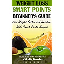 Weight Loss Smart Points Beginners Guide: Lose Weight Faster and Smarter With Smart Points Recipes (English Edition)