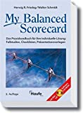 My Balanced Scorecard: Das Praxishandbuch für Ihre individuelle Lösung: Fallstudien, Checklisten, Präsentationsvorlagen (Haufe Sachbuch Wirtschaft)
