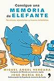 Consigue una memoria de elefante: Técnicas, ejercicios y trucos infalibles (Fuera de Colección)