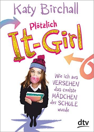 Plötzlich It-Girl: Wie ich aus Versehen das coolste Mädchen der Schule wurde