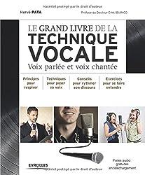 Le grand livre de la technique vocale : Voix parlée et voix chantée avec cd-rom, Principe pour respirer, Techniques pour poser sa voix, Conseils pour discours, Exercices pour se faire entendre