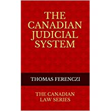 The Canadian Judicial System: The Canadian Law Series (English Edition)