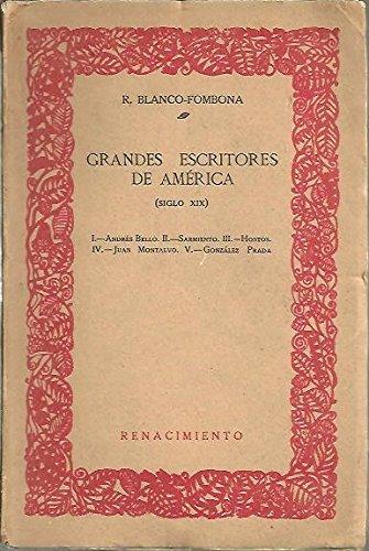 GRANDES ESCRITORES DE AMERICA. SIGLO XIX. I. ANDRES BELLO. II. SARMIENTO. III. HOSTOS. IV. JUAN MONTALVO. V. GONZALEZ PRADA.