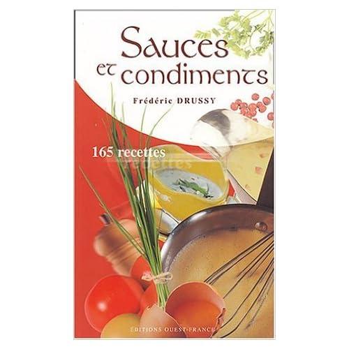 Sauces et condiments : 165 recettes de Frédéric Drussy ,Didier Benaouda (Interviewer) ( 20 avril 2006 )