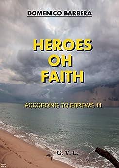 Heroes of Faith: According to Hebrews 11 (English Edition) par [Barbera, Domenico]