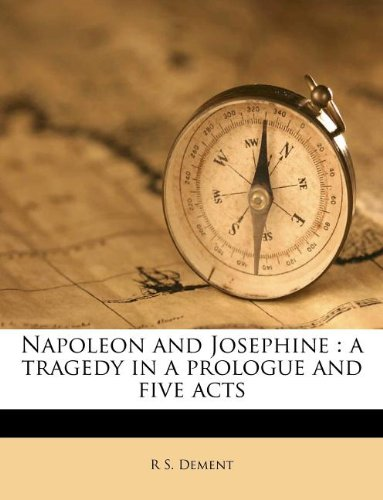 Napoleon and Josephine: a tragedy in a prologue and five acts