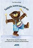 Teddybär, komm tanz mit mir: Rhythmisches Spiel für Kleinkinder zum Vorlesen, Entdecken und Mitmachen