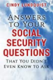 Answers to Your Social Security Questions That You Didn't Even Know To Ask