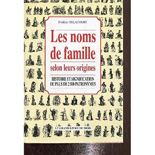 Les noms de famille selon leur origines Histoire et signification de plus de 2500 patronymes