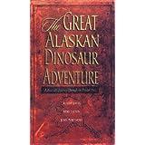 The Great Alaskan Dinosaur Adventure by Buddy Davis, John Whitmore, Mike Liston (1998) Paperback