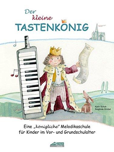 """Der kleine Tastenkönig: Eine """"königliche"""" Melodikaschule für Kinder im Vor- und Grundschulalter (Der Tastenkönig / Eine königliche Melodikaschule)"""