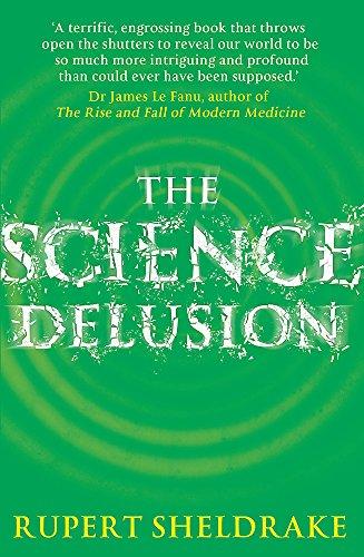 The Science Delusion: Feeling the Spirit of Enquiry por Rupert Sheldrake
