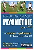 ECHAUFFEMENT, GAINAGE ET PLYOMETRIE POUR TOUS - de l'entretien à la perfomance - 60 exercices interactifs, 4 nineaux d'intensité