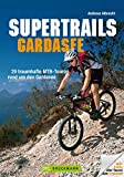 Supertrails Gardasee: MTB Touren Gardasee: Supertrails – Gardasee. 29 traumhafte MTB-Touren rund um den Gardasee bis ins Trentino. Ein Bike Guide mit Singletrails, ... (Mountainbiketouren)