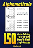Alphamaticals: 150 Brain-Twisting Two-In-One Word & Math Logic Puzzles