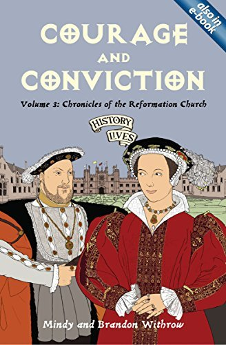 Courage and Conviction: Chronicles of the Reformation Church (History Lives series) by Brandon Withrow (2009-09-20)