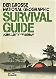 "Der große NATIONAL GEOGRAPHIC Survival Guide - John ""Lofty"" Wiseman"