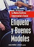 Etiqueta y buenos modales: La Nueva Cortesía Empresarial y Social (RELACIONES PUBLICAS)
